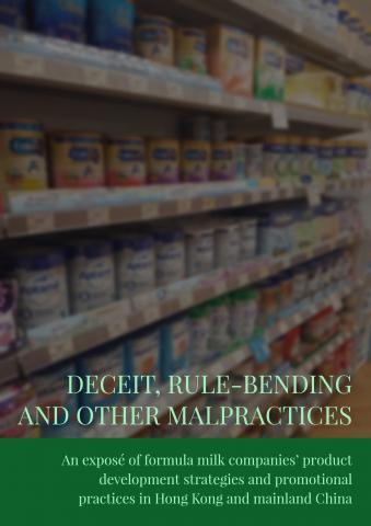 Deceit, Rule-bending, and other malpractices - An exposé of formula milk companies' product development strategies and promotional practices in Hong Kong and mainland China
